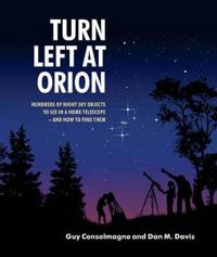 Turn left at orion - hundreds of night sky objects to see in a home telesco