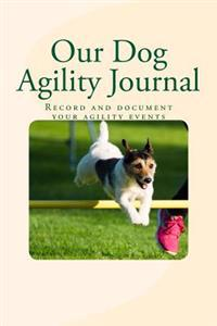 Our Dog Agility Journal: Record and Document Your Agility Events