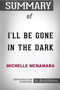 Summary of I'll Be Gone in the Dark by Michelle McNamara