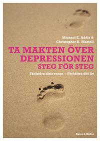 Ta makten över depressionen : förändra dina vanor - förbättra ditt liv