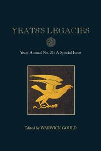 Yeats's Legacies: Yeats Annual No. 21
