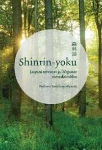 Shinrin-yoku. jaapani tervistav ja lõõgastav metsakümblus