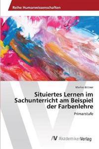 Situiertes Lernen im Sachunterricht am Beispiel der Farbenlehre