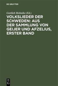 Volkslieder Der Schweden: Aus Der Sammlung Von Geijer Und Afzelius, Erster Band