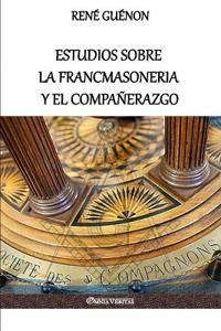 Estudios Sobre La Francmasoneria y El Compa�erazgo