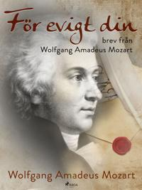 För evigt din: brev från Wolfgang Amadeus Mozart