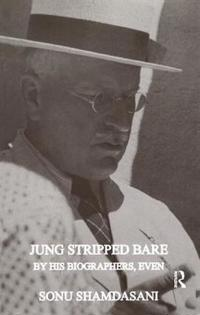 Jung Stripped Bare By His Biographers, Even