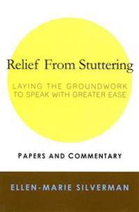 Relief from Stuttering: Laying the Groundwork to Speak with Greater Ease