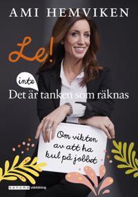 Le! Det är inte tanken som räknas : om vikten av att ha kul på jobbet - Ami Hemviken, Inger Lundin pdf epub