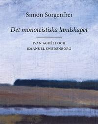 Det monoteistiska landskapet : Ivan Aguéli och Emanuel Swedenborg