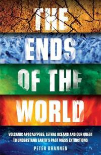 Ends of the world - volcanic apocalypses, lethal oceans and our quest to un