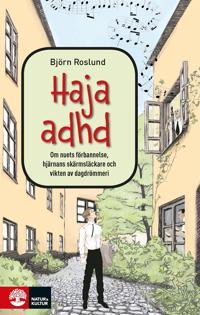 Haja ADHD: om nuets förbannelse, hjärnans skärmsläckare och vikten av dagdrömmeri