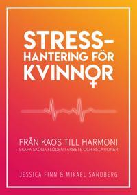 Stresshantering för kvinnor : från kaos till harmoni - skapa sköna flöden i arbete och relationer