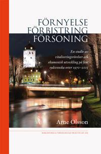 Förnyelse, förbistring, försoning : en studie av vitaliseringsrörelser och ekumenisk utveckling på fem sydsvenska orter 1970-2015