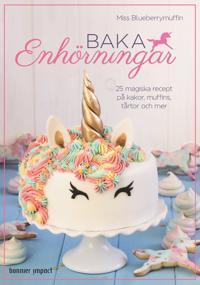 Baka enhörningar : 25 magiska recept på kakor, muffins, tårtor och mer