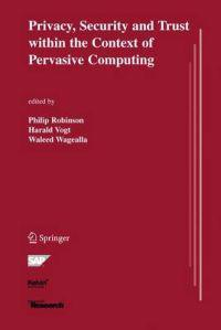 Privacy, Security and Trust Within the Context of Pervasive Computing