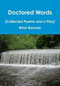 Doctored Words (the Collected Poems and a Play)