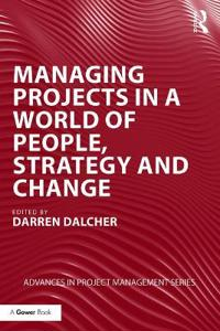Managing Projects in a World of People, Strategy and Change