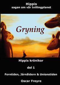 Gryning : Hippis krönikor. Del 1, Forntiden, järnåldern och unionstiden