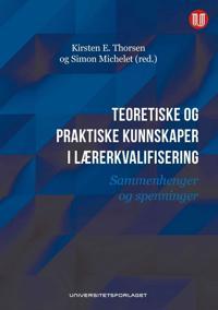 Teoretiske og praktiske kunnskaper i lærerkvalifisering - Kirsten E. Thorsen, Simon Michelet | Inprintwriters.org