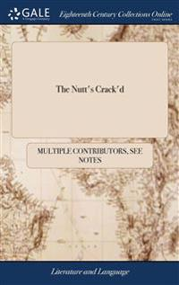 The Nutt's Crack'd: Being an Answer to the Puzzle: Or a Choice Collection of Conundrums