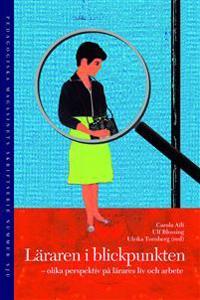 Läraren i blickpunkten : olika perspektiv på lärares liv och arbete