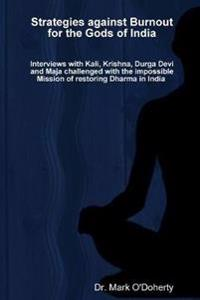 Strategies Against Burnout for the Gods of India - Interviews with Kali, Krishna, Durga Devi and Maja Challenged with the Impossible Mission of Restoring Dharma in India