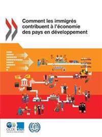 Comment Les Immigr�s Contribuent � l'�conomie Des Pays En D�veloppement