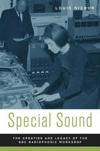Special sound - the creation and legacy of the bbc radiophonic workshop
