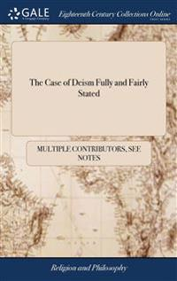 THE CASE OF DEISM FULLY AND FAIRLY STATE