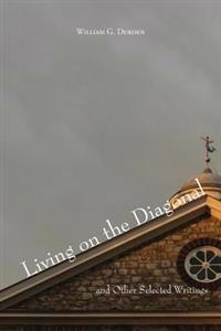 Living on the Diagonal and Other Selected Writings