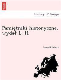 Pamie Tniki Historyczne, Wyda L. H.