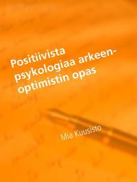 Positiivista psykologiaa arkeen-Optimistin opas: mielen ihmeet ja ajatuksen voima