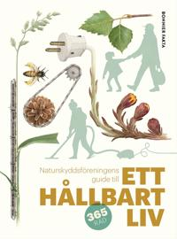 Ett hållbart liv : Naturskyddsföreningens guide till