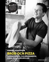 Bröd och pizza : surdegsbröd, fullkornsbröd, pizza och kanelbullar