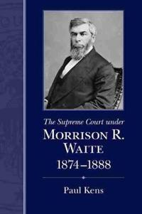 The Supreme Court under Morrison R. Waite, 1874-1888