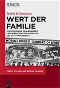Wert Der Familie: Ehescheidung, Frauenarbeit Und Reproduktion in Den USA Des 20. Jahrhunderts
