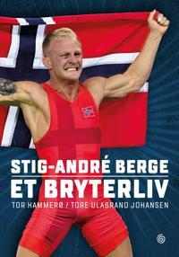 Stig-André Berge; et bryterliv - Tor Hammerø, Tore Ulabrand Johansen pdf epub