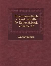Pharmazeutische Zentralhalle Fur Deutschland, Volume 15