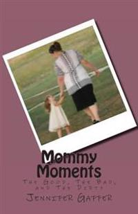 Mommy Moments: The Good, the Bad, and the Dirty