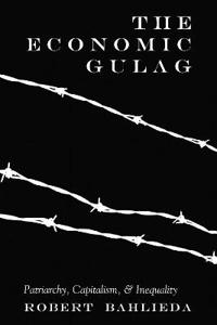 The Economic Gulag: Patriarchy, Capitalism, and Inequality