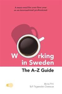 Working in Sweden : The A-Z Guide