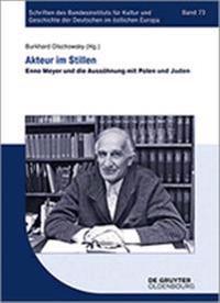 Akteur Im Stillen: Enno Meyer Und Die Aussöhnung Mit Polen Und Juden