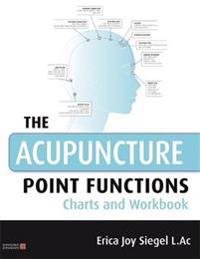 The Acupuncture Point Functions Charts and Workbook