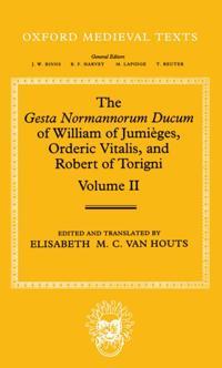 The Gesta Normannorum Ducum of William of Jumieges, Orderic Vitalis, and Robert of Torigni