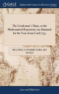 THE GENTLEMAN'S DIARY, OR THE MATHEMATIC