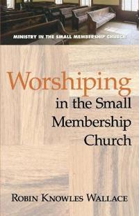 Worshiping in the Small Membership Church