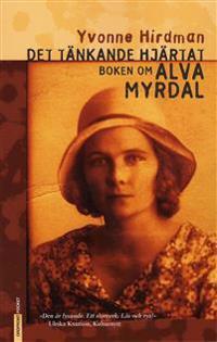 Det tänkande hjärtat : boken om Alva Myrdal