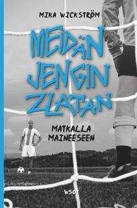 Meidän jendin Zlatan - matkalla maineeseen