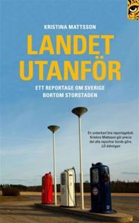 Landet utanför : ett reportage om Sverige bortom storstaden